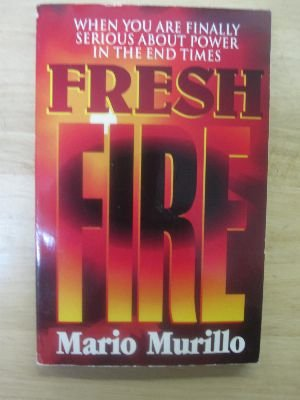 9780963998217: Fresh Fire: When You Are Finally Serious About Power In The End Times