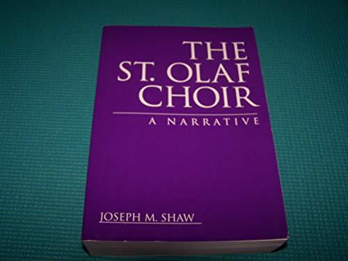 The St. Olaf Choir: A Narrative: Shaw, Joseph M.