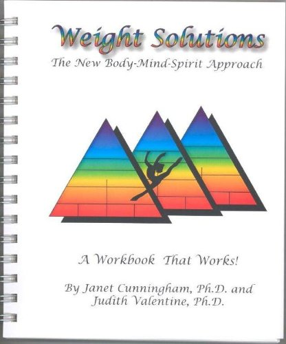 Weight Solutions: The New Body-Mind-Spirit Approach: Janet Cunningham, Ph.D. and Judith Valentine, ...