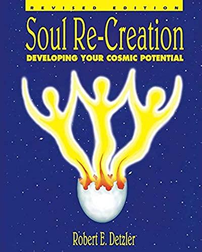 SOUL RE-CREATION: Developing Your Cosmic Potential: Detzler, Robert E.