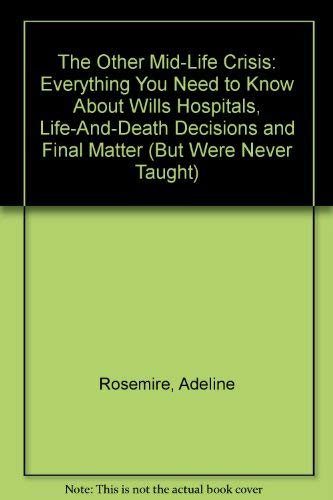 9780964004405: The Other Mid-Life Crisis: Everything You Need to Know About Wills Hospitals, Life-And-Death Decisions and Final Matter (But Were Never Taught)