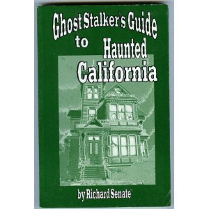 Ghost Stalker's Guide to Haunted California: Richard Senate