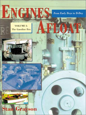 Engines Afloat: From Early Days to D-Day, Vol. 1 : The Gasoline Era: Grayson, Stan
