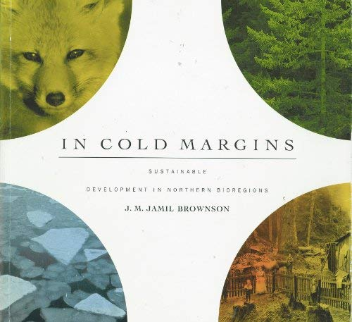 In Cold Margins: Sustainable Development in Northern Bioregions: Brownson, J. M. Jamil