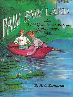Paw Paw Lake, Michigan: A One Hundred: Rasmussen, Roderick L.