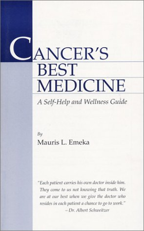 Cancer's Best Medicine: A Self-Help and Wellness Guide: Emeka, Mauris L.