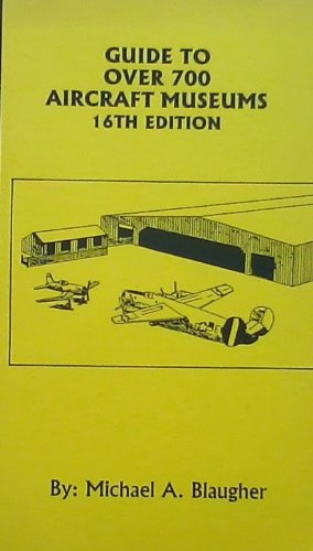 9780964012844: Guide to Over 700 Aircraft Museums (16th Edition)