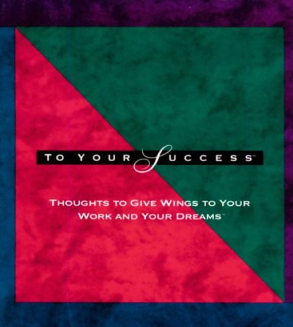 9780964017818 To Your Success Thoughts To Give Wings To Your Work