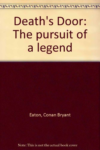 Death's Door : The Pursuit of a: Conan B. Eaton