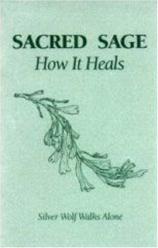 Sacred Sage: How It Heals: Silver Wolf Walks