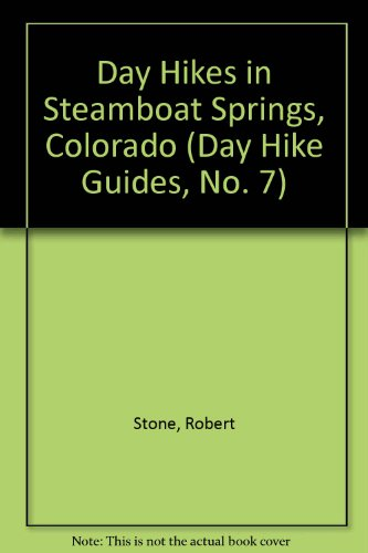 Day Hikes in Steamboat Springs (Day Hike Guides, No. 7): Robert Stone