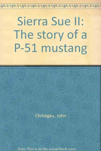 9780964025608: Sierra Sue II: The story of a P-51 mustang