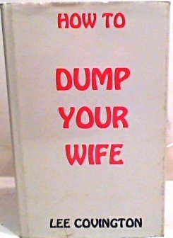 9780964035461: How to Dump Your Wife