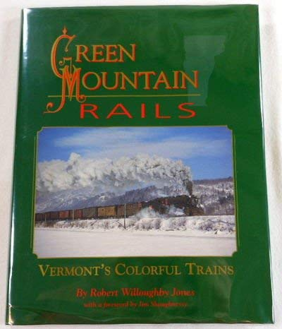 Green Mountain Rails: Vermont's Colorful Trains: Jones, Robert Willoughby