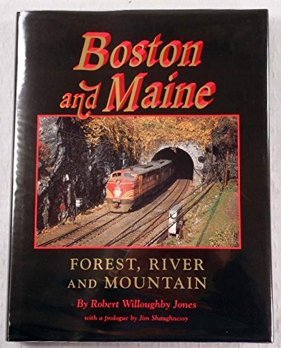 Boston and Maine: Forest, River and Mountain: Jones, Robert Willoughby
