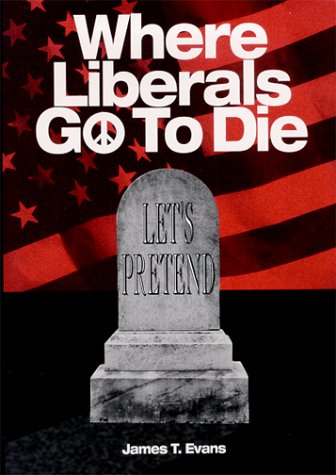 Where Liberals Go to Die: The End: Evans, James T.