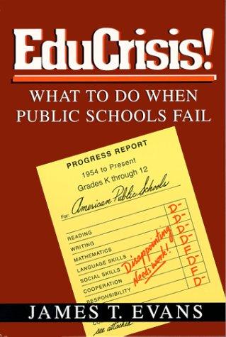 EduCrisis! What To Do When Public Schools: James T. Evans