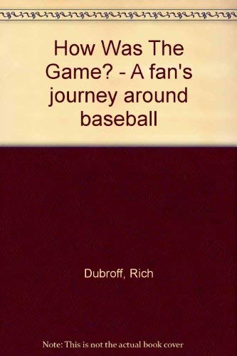 HOW WAS THE GAME? A Fan's Journey Around Baseball