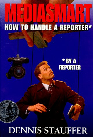 Mediasmart. How to Handle a Reporter: Stauffer, Dennis
