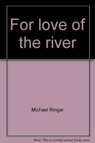 9780964044401: For Love of the River: The Art of Michael Ringer