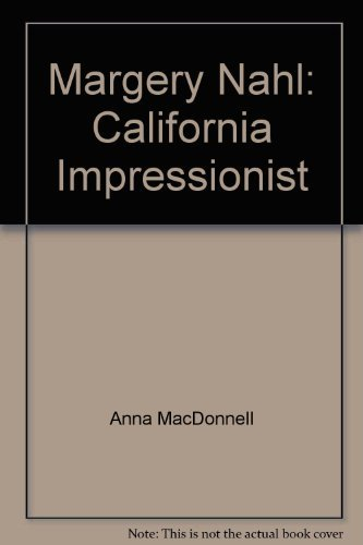 Margery Nahl: California Impressionist (SIGNED): Nahl, Margery; MacDonnell, Anna