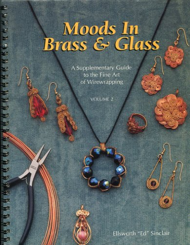 9780964048317: Moods in Brass & Glass: Supplemental Guide to the Fine Art of Wire Wrapping