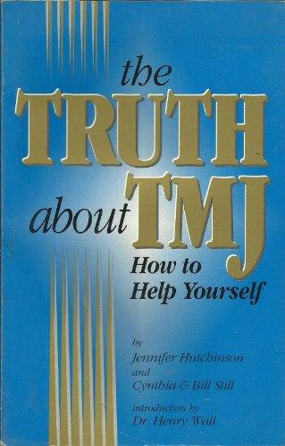 The Truth About Tmj: How to Help Yourself (0964048507) by Jennifer Hutchinson; Cynthia Still; Bill Still