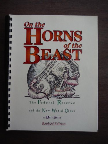 On the Horns of the Beast: The Federal Reserve and the New World Order (9780964048546) by Bill Still