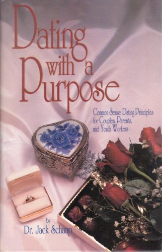 Dating with a Purpose: Common Sense Dating: Schaap, Dr. Jack