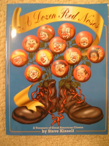 A Dozen Red Noses: A Treasury of Great American Clowns: Steve Kissell
