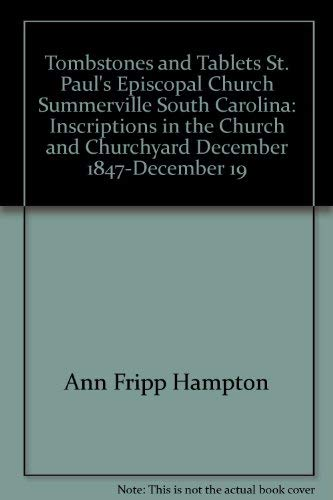 9780964057616: Tombstones and tablets, St. Paul's Episcopal Church, Summerville, South Carolina: Inscriptions in the church and churchyard, December 1847-December ... unlocated graves, and a history of the church