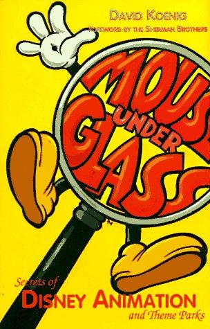 Mouse Under Glass: Secrets of Disney Animation & Theme Parks: Koenig, David