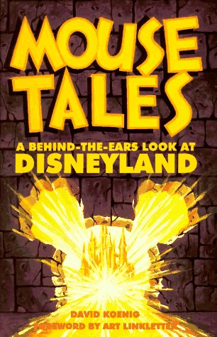 MOUSE TALES. A Behind-the-Ears Look at Disneyland: Koenig, David