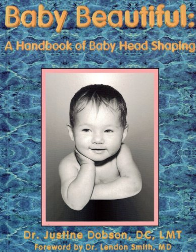 Baby beautiful: A handbook of baby head shaping: Dobson, Justine