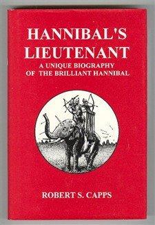 Hannibals Lieutenant: A Unique Biography of Hannibal