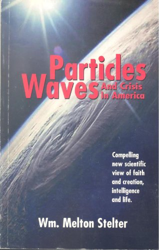 Particles Waves And Crises in America: Wm. Melton Stelter