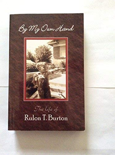 By my own hand: The life story of Rulon T. Burton: Burton, Rulon T