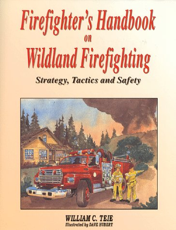 Firefighter's Handbook on Wildland Firefighting: Strategy, Tactics and Safety: William C. Teie