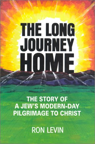 The long journey home: The story of a Jews modern-day pilgrimage to Christ: Ron Levin