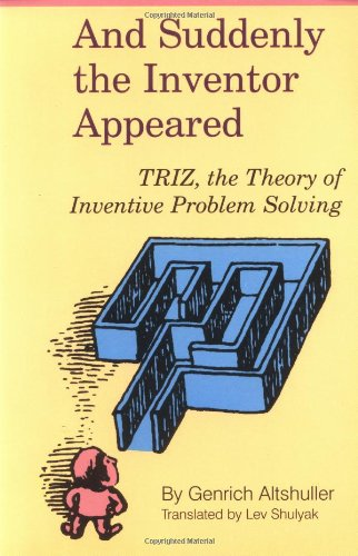 9780964074026: And Suddenly the Inventor Appeared: TRIZ, the Theory of Inventive Problem Solving