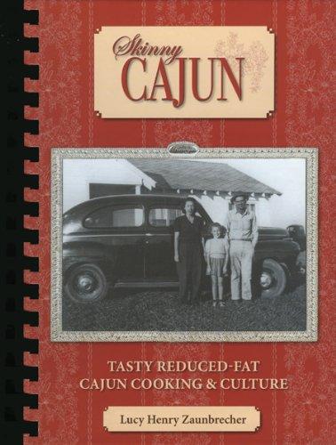 Skinny Cajun: Tasty Reduced-Fat Cajun Cooking &: Lucy Zaunbrecher