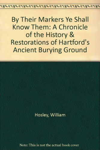 9780964076204: By Their Markers Ye Shall Know Them: A Chronicle of the History & Restorations of Hartford's Ancient Burying Ground