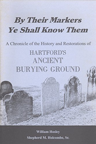 9780964076211: By Their Markers Ye Shall Know Them: A Chronicle of the History & Restorations of Hartford's Ancient Burying Ground
