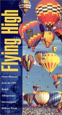 9780964083820: Flying High - 1995 Kodak-Albuquerque International Balloon Festival [VHS]