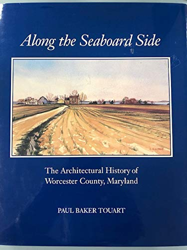 9780964083905: Along the Seaboard Side: The Architectural History of Worcester County, Maryland