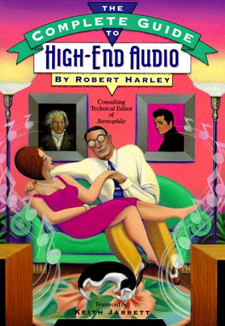 9780964084902: The Complete Guide to High-End Audio (Phonographs & High Fidelity)