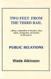 Two feet from the third rail: Being a compendium of thoughts, ideas, advice, castigations, and ...