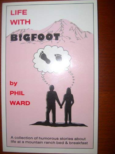 Life with bigfoot (9780964085305) by Ward, Phil