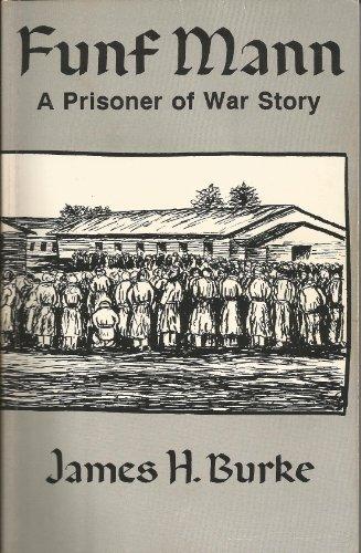 Funf Mann : A Prisoner of War Story: Burke, James H.