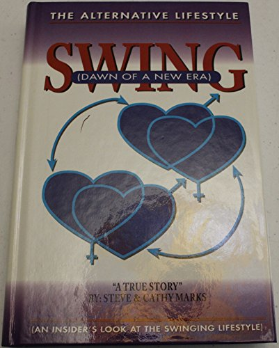 Swing, Dawn of a New Era: Dawn of a New Era : An Insiders Look at the Swinging Lifestyle: Marks, ...
